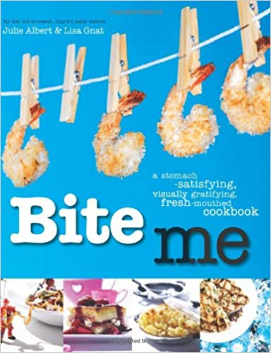 ite Me: A Stomach-Satisfying, Visually Gratifying, Fresh-Mouthed Cookbook