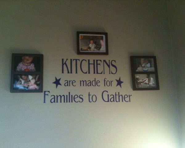 Kitchens are made for Families to Gather vinyl