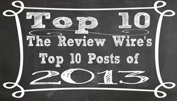The Review Wire's Top 10 Posts of 2013