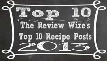 The Review Wire's Top 10 Recipe Posts