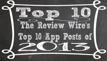 The Review Wire's Top 10 App Posts of 2013