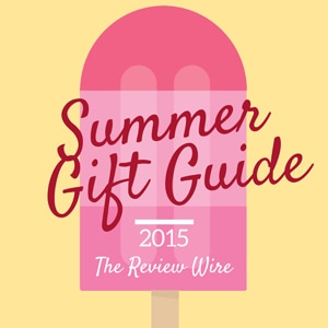 The Review Wire Summer Gift Guide 2015