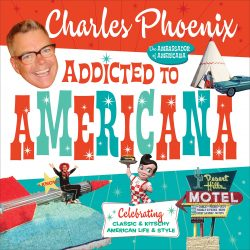 Addicted to Americana by Charles Phoenix