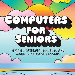 Computers for Seniors Email, Internet, Photos, and More in 14 Easy Lessons