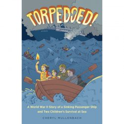 Torpedoed! A World War II Story of a Sinking Passenger Ship and Two Children's Survival at Sea