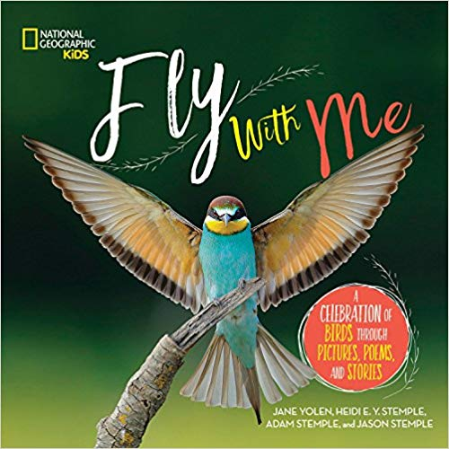 Fly With Me A Celebration of Birds Through Pictures, Poems, and Stories