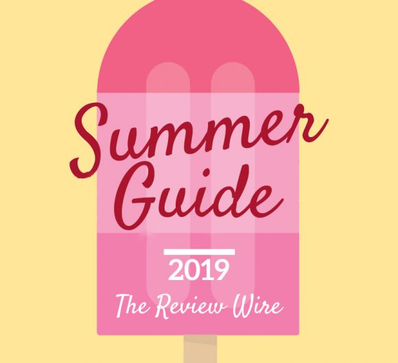 The Review Wire: Summer Guide 2019