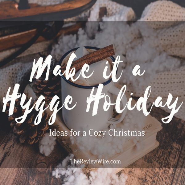 The Review Wire: Make it a Hygge Holiday with these Ideas for a Cozy Christmas