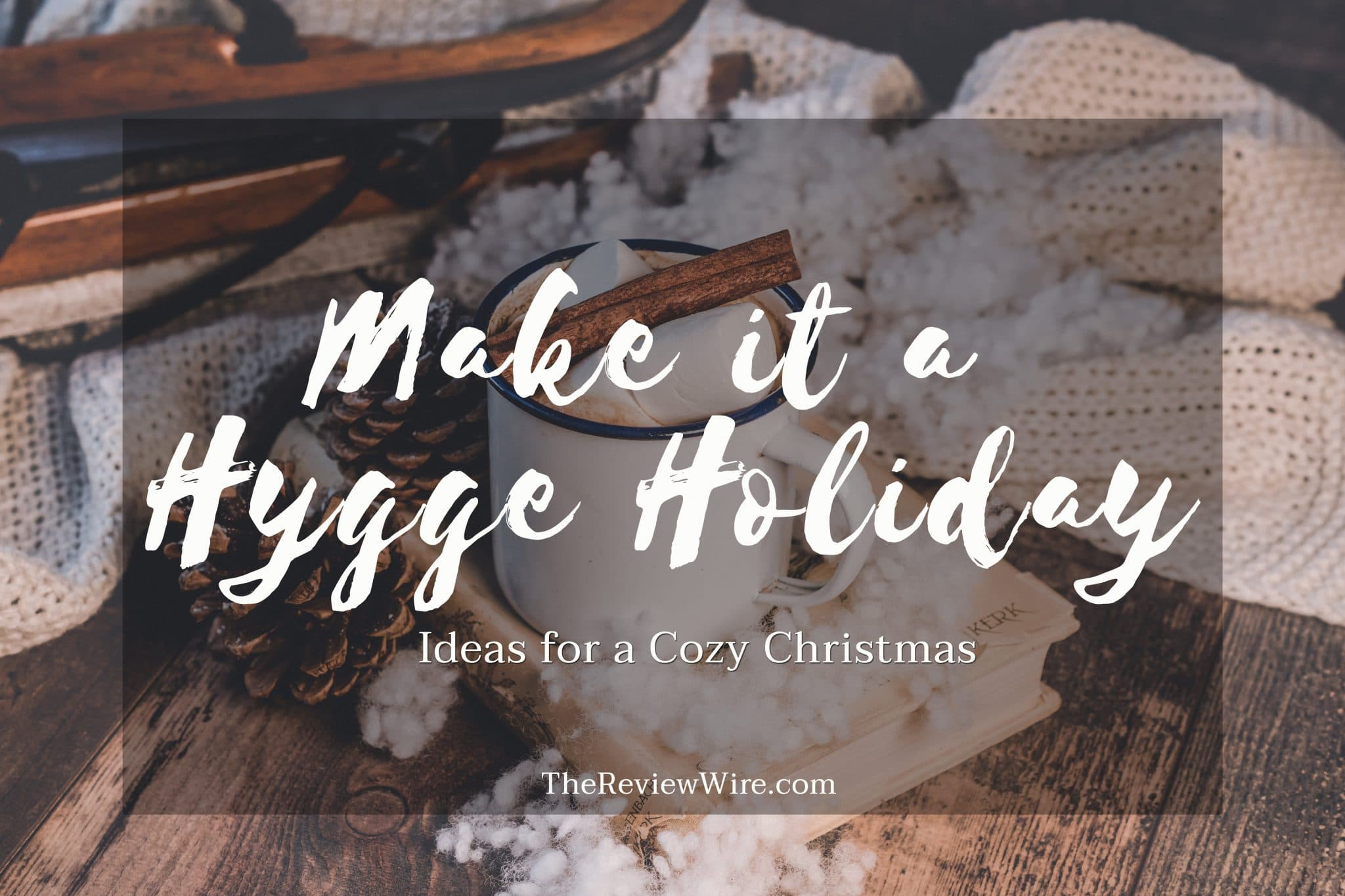 Make it a Hygge Holiday with these Ideas for a Cozy Christmas