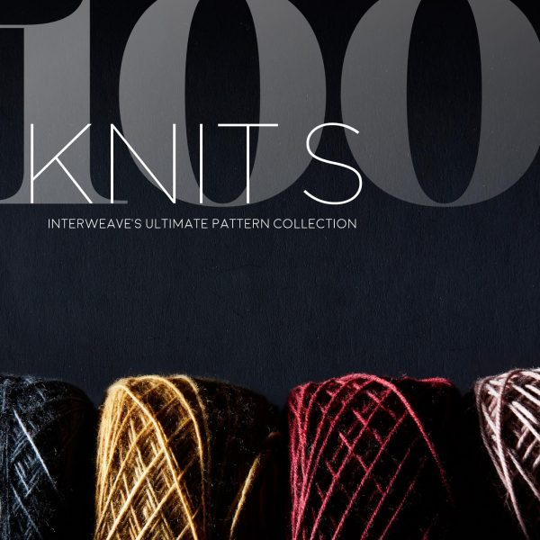 100 KNITS: Interweave's Ultimate Pattern Collection by Interweave Editors