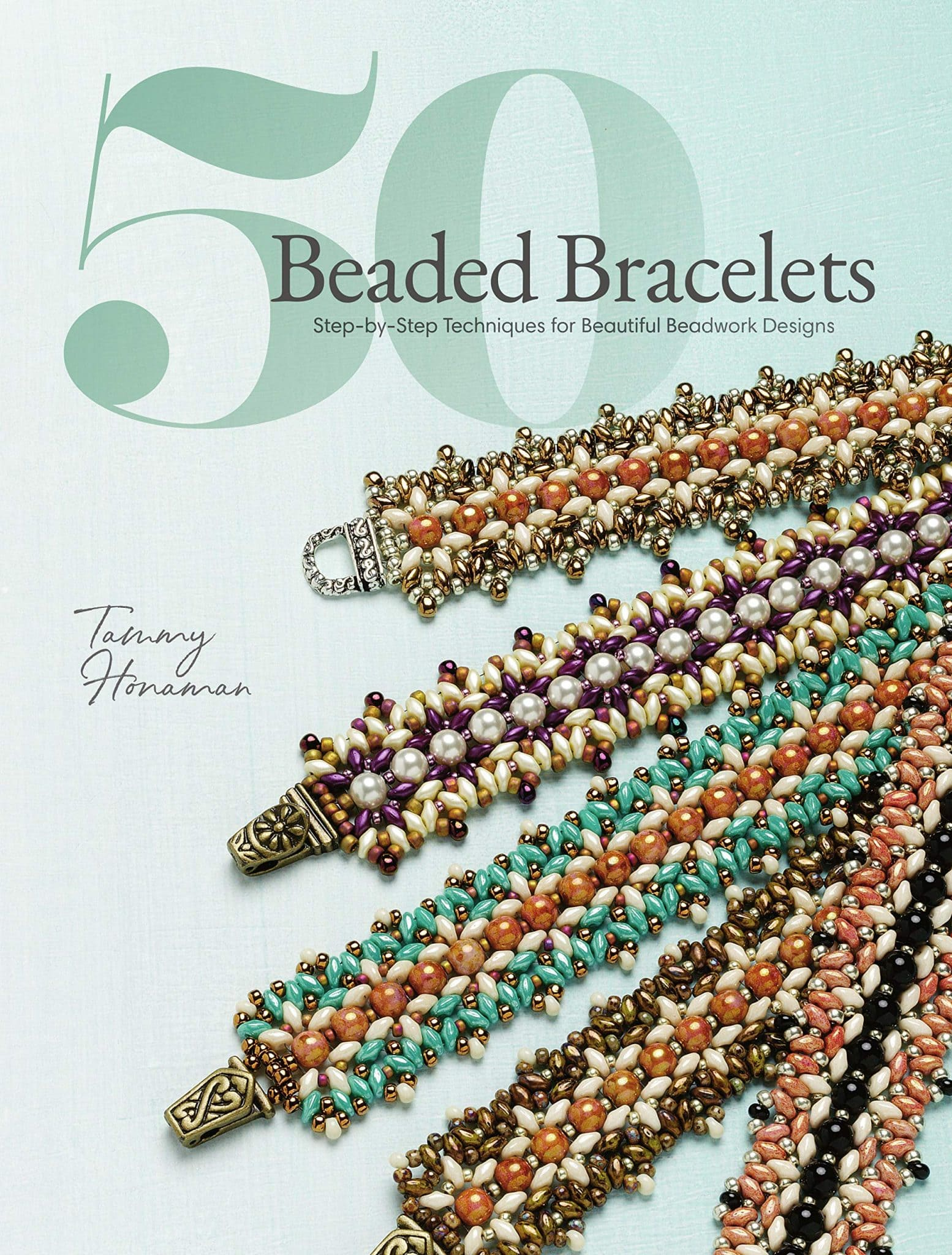 50 BEADED BRACELETS: Step-by-Step Techniques for Beautiful Beadwork Designs by Tammy Honaman