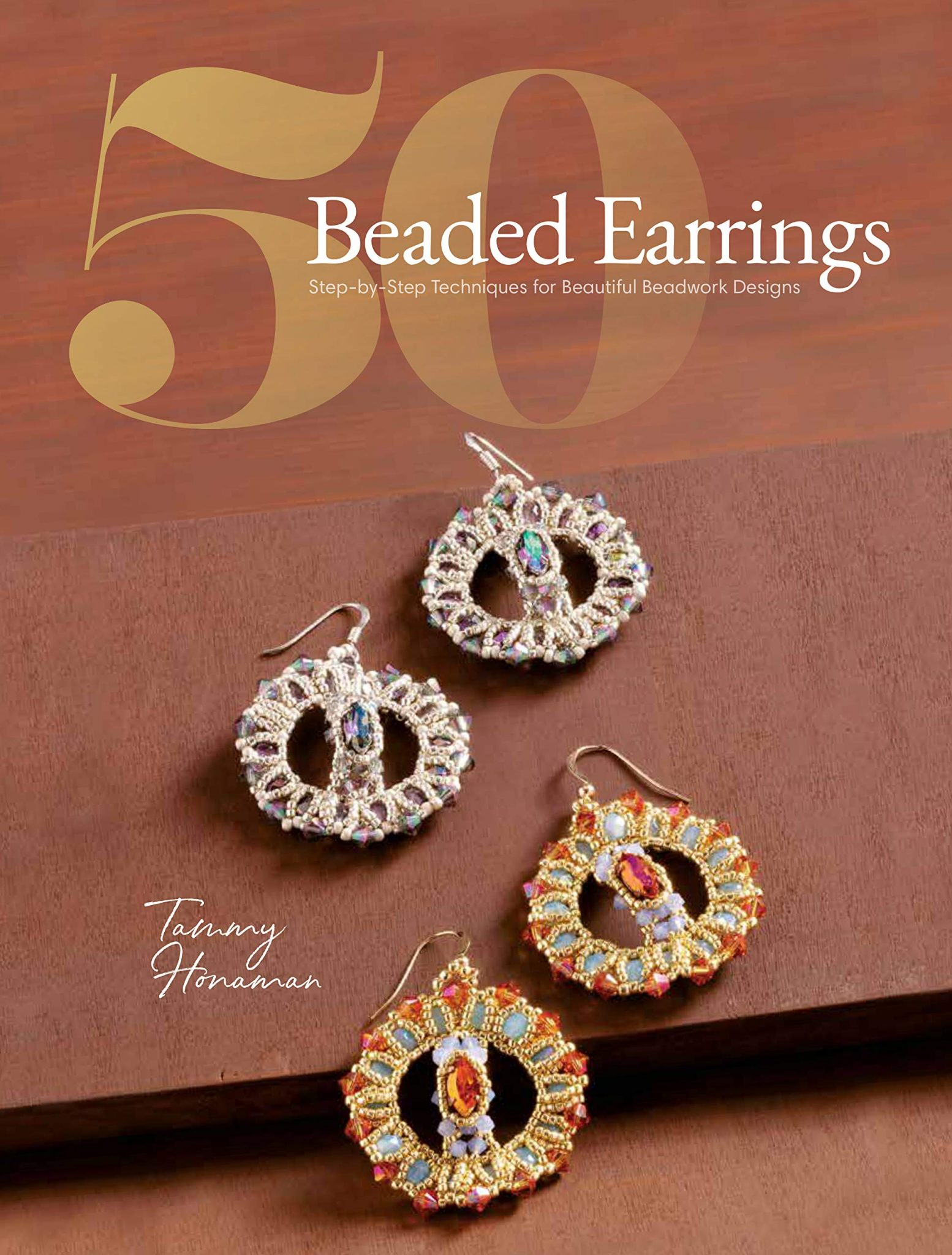50 BEADED EARRINGS Step-by-Step Techniques for Beautiful Beadwork Designs by Tammy Honaman
