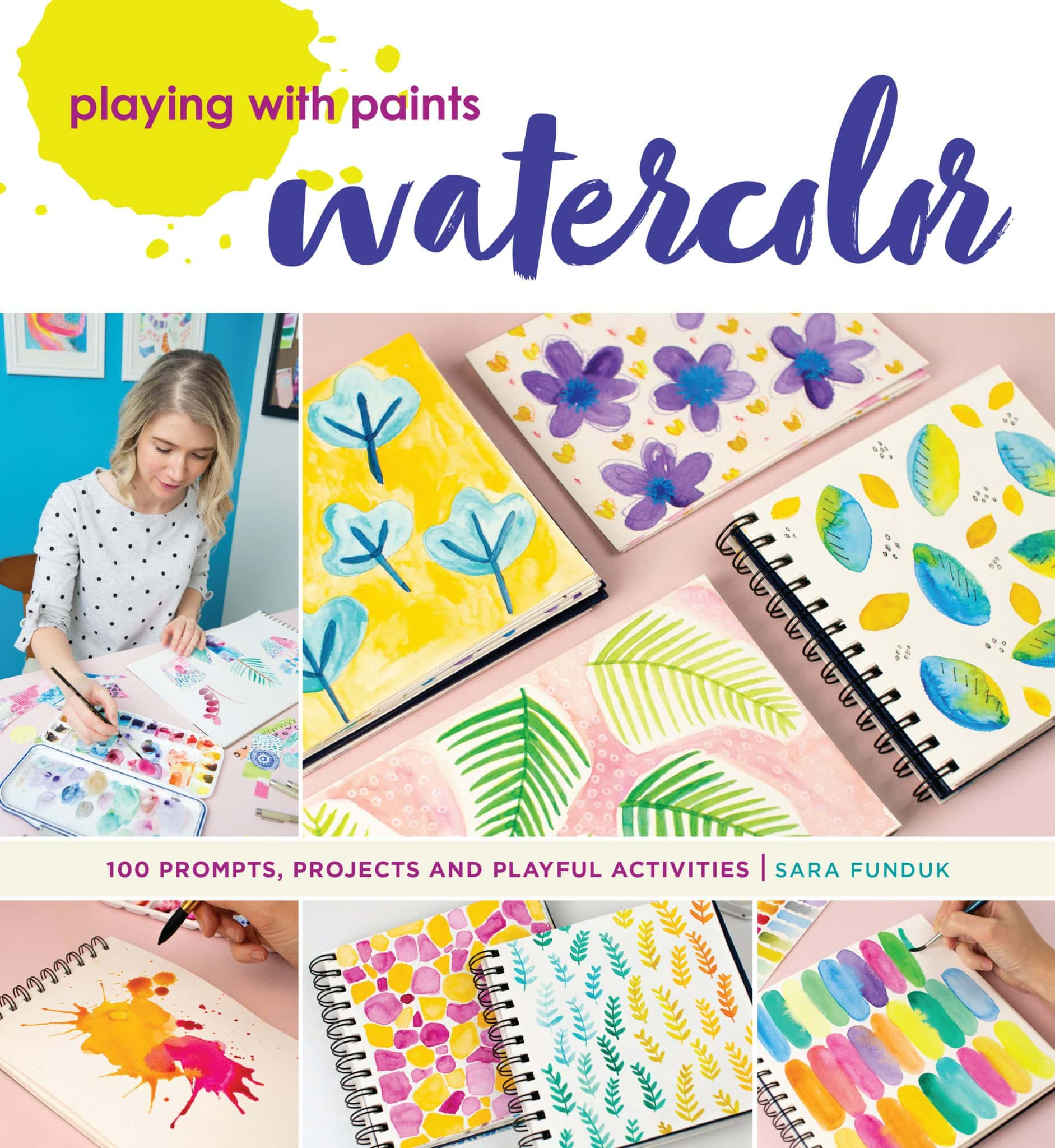 PLAYING WITH PAINTS—WATERCOLOR- 100 Prompts, Projects and Playful Activities by Sara Funduk