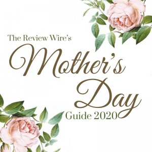 The Review Wire: Mother's Day Gift Guide 2020