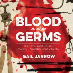 The Review Wire Holiday Gift Guide 2020: Blood and Germs The Civil War Battle Against Wounds and Disease by Gail Jarrow