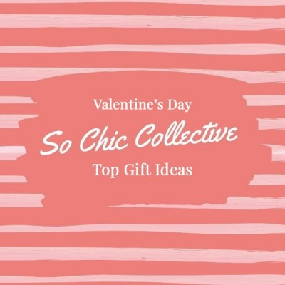 So Chic Collective Top Valentine Gift Ideas