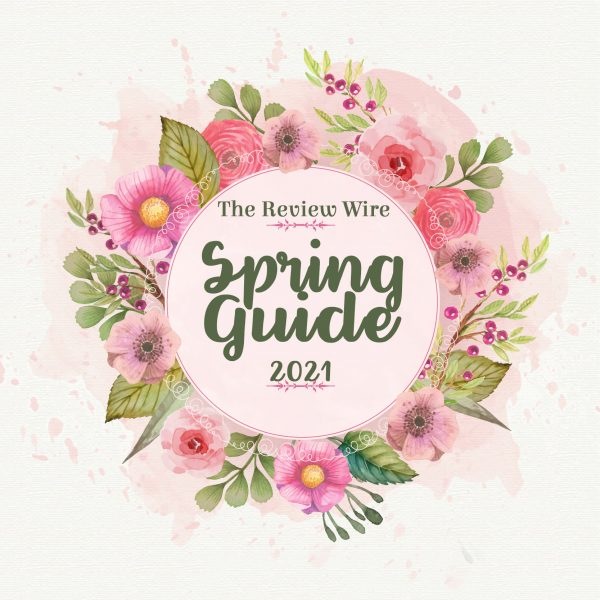 The Review Wire Spring & Easter Guide 2021