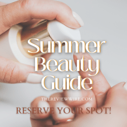 The Review Wire Summer Beauty Guide_Reserve Your Spot