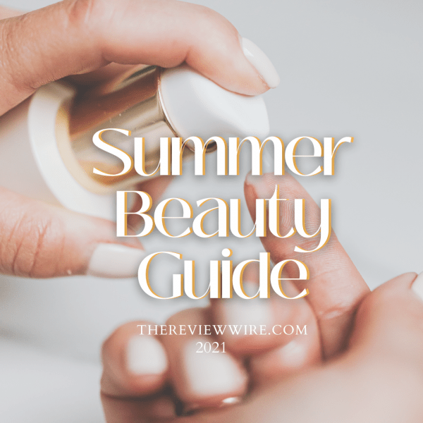 The Review Wire Summer Beauty Guide 2021