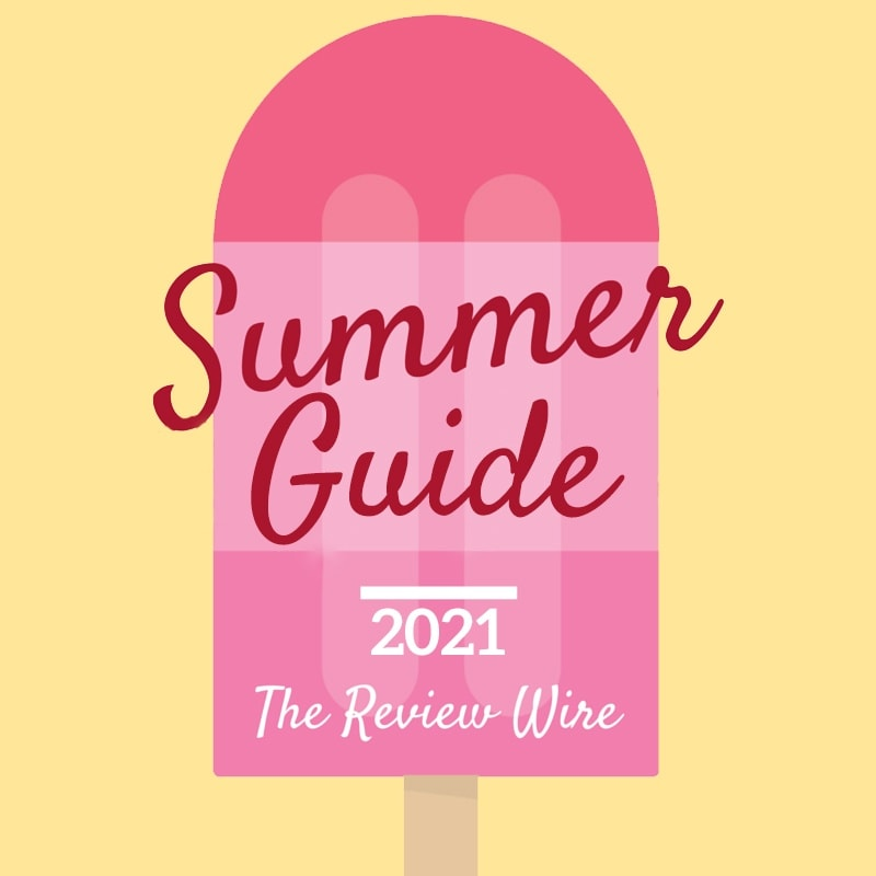 The Review Wire Summer Guide 2021
