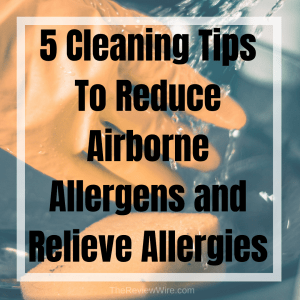 The Review Wire: 5 Cleaning Tips To Reduce Airborne Allergens and Relieve Allergies