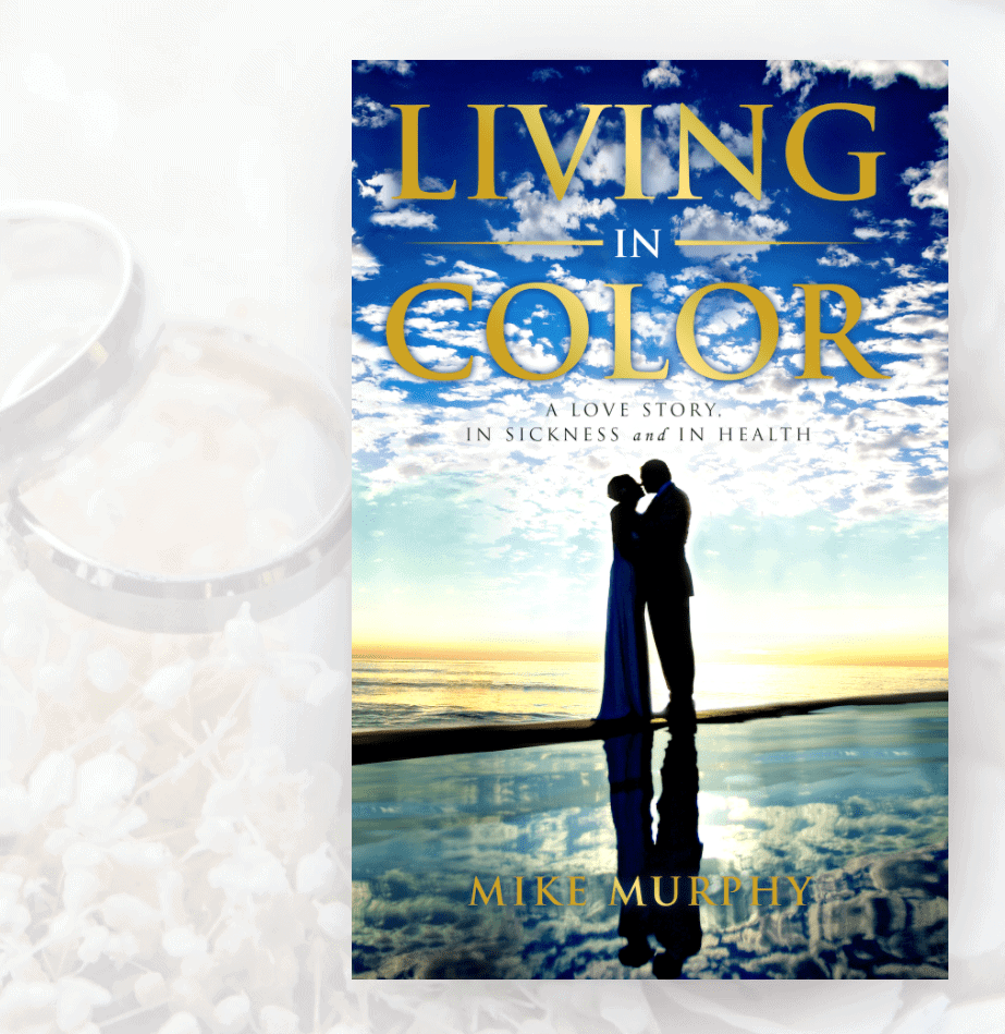 LIVING IN COLOR: A Story of Love in Sickness and in Health By Michael Murphy